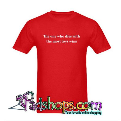 The One Who Dies With The Most Toys Wins T-Shirt