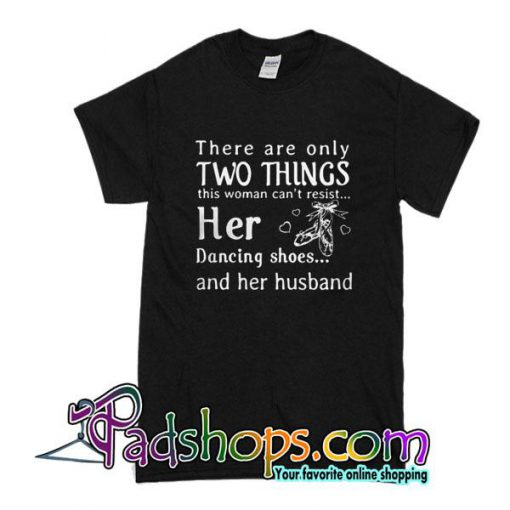There Are Only Two Things This Woman Can't Resist T-Shirt
