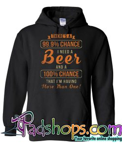 There's a 99% Chance I Need Hoodie