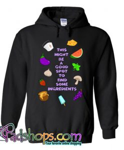 This Might Be a Good Spot to Find Some Ingredients Hoodie SL