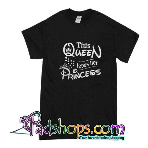 This Queen Loves Her Princess T-Shirt