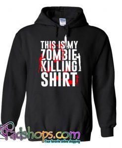 This is my Zombie Killing Shirt Hoodie SL