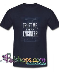 Trust Me I m An Engineer Trending T Shirt SL
