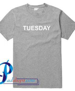 Tuesday T Shirt