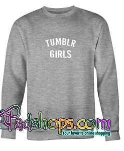 Tumblr Girls Sweatshirt