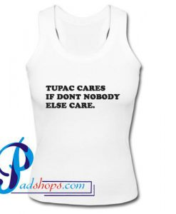 Tupac Cares If Dont Nobody Else Care Tank Top