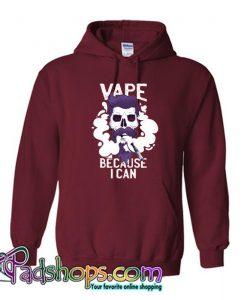 Vape Because I Can Hoodie SL