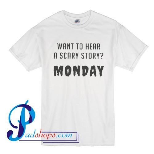 Want To Hear A Scary Story Monday T Shirt