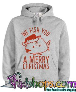 We Fish You a Merry Christmas hoodie