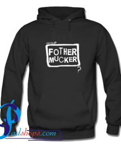 What Up Fother Mucker Hoodie