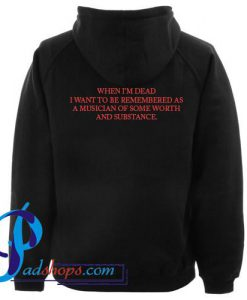 When I'm Dead I Want To Be Remembered As A Musician Hoodie Back
