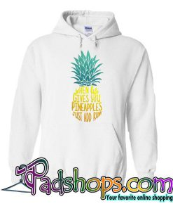 When Life Gives You Pineapples Just Add Rum Hoodie