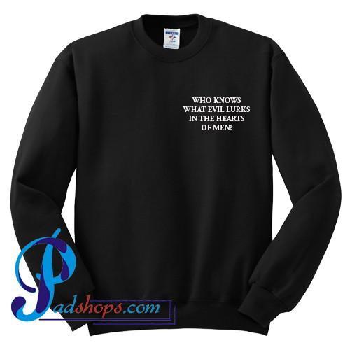 Who Knows What Evil Lurks In The Hearts Of Men Sweatshirt