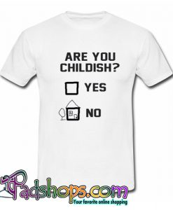 Are You Childish Yes Or No T-Shirt-SL