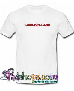 1-800-DID-I-ASK T-Shirt NT