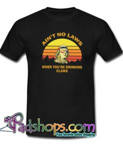Aint No Laws When Your Drinking Claws T-Shirt NT