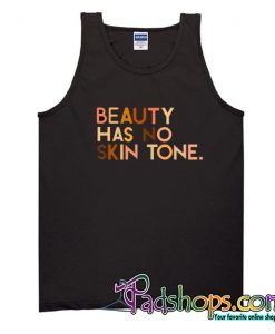 Beauty Has No Skin Tone Tank Top NT