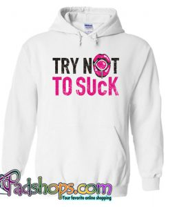 TRY NOT TO SUCK Hoodie NT