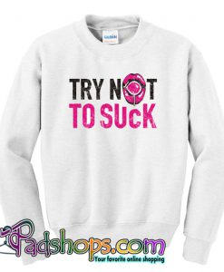 TRY NOT TO SUCK Sweatshirt NT