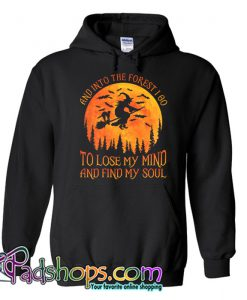 And Into The Forest I Go To Lose My Mind And Find My Soul Hoodie NT