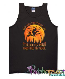 And Into The Forest I Go To Lose My Mind And Find My Soul Tank Top NT