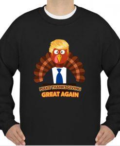Turkey Trump Make Thanksgiving Great Again sweatshirt Ad