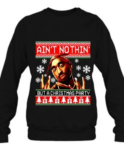 Ain't Nothin' But A Christmas Party Tupac Christmas sweatshirt Ad