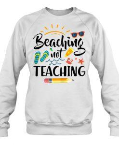 Beaching Not Teaching sweatshirt Ad