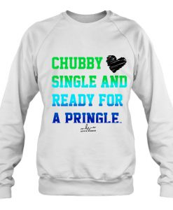 Chubby Single And Ready For A Pringle sweatshirt Ad