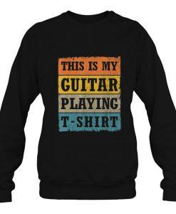 This Is My Guitar Playing T-Shirt sweatshirt Ad