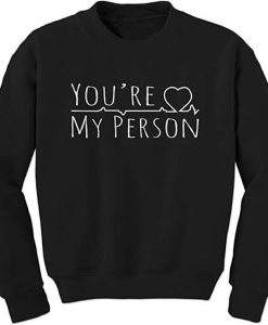 You're My Person Sweatshirts Ad