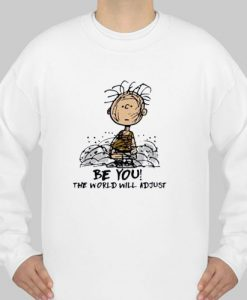 Charlie Brown Be You The World Will Adjust sweatshirt Ad