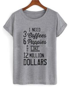 1 Need 3 Coffees T shirt