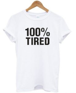 100% Tired T shirt