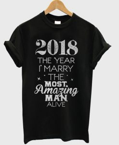 2018 The Year I Marry The Most Amazing Man Alive T shirt