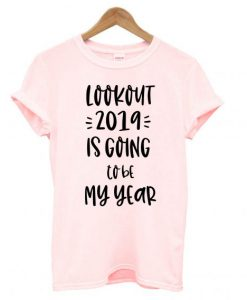 2019 is going to be my year T shirt