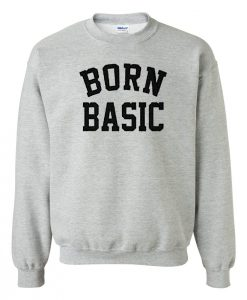 Born Basic Sweatshirt
