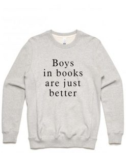 Boys in book are just beeter Sweatshirt