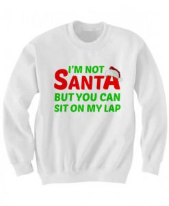 Christmas I'm Not Santa But You Can Sit On My Lap Sweatshirt