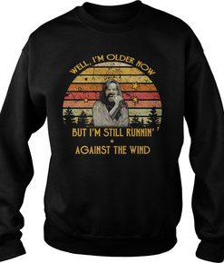 Bob Seger Well I am older now but I am still running against the wind vintage sweatshirt FR05