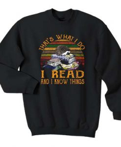 That's what I do I read and I know things sweatshirt FR05