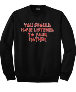 You should have listened to your Mother sweatshirt FR05