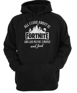 all i care about is fortnite hoodie FR05