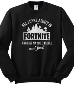 all i care about is fortnite sweatshirt FR05