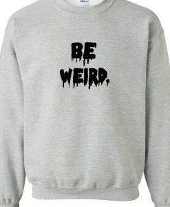 Be Weird Drip Font Sweatshirt FR05