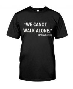 We Cannot Walk Alone t shirt FR05