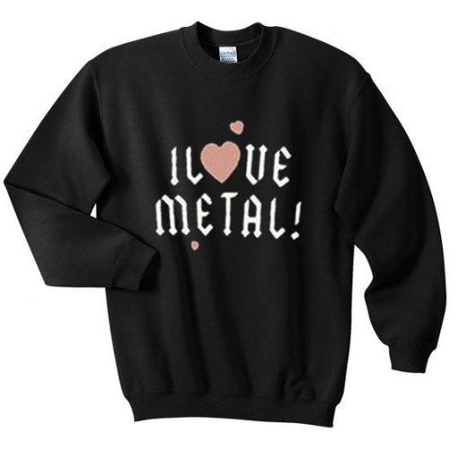 i love metal sweatshirt FR05